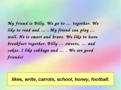 My friend is Billy. We go to … together. We like to read and … . My friend ca...