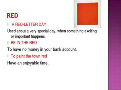 A RED-LETTER DAY Used about a very special day, when something exciting or im...
