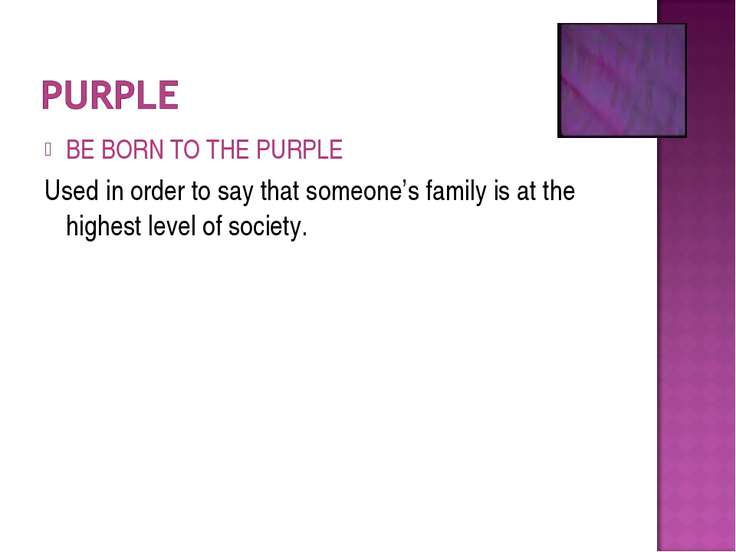 BE BORN TO THE PURPLE Used in order to say that someone's family is at the hi...