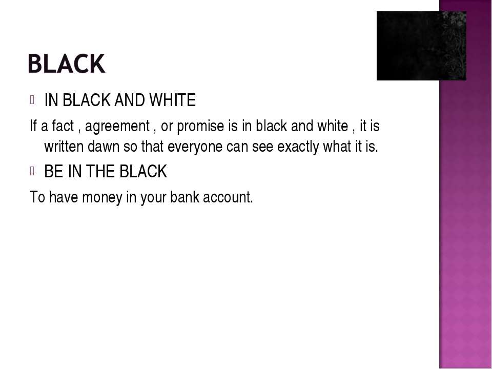 IN BLACK AND WHITE If a fact , agreement , or promise is in black and white ,...