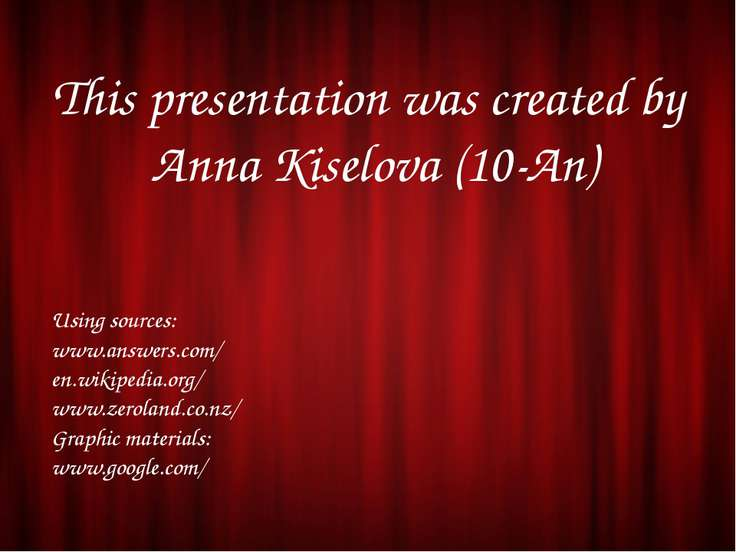 This presentation was created by Anna Kiselova (10-An) Using sources: www.ans...