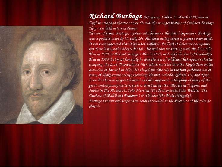 Richard Burbage (6 January 1568 – 13 March 1619) was an English actor and the...