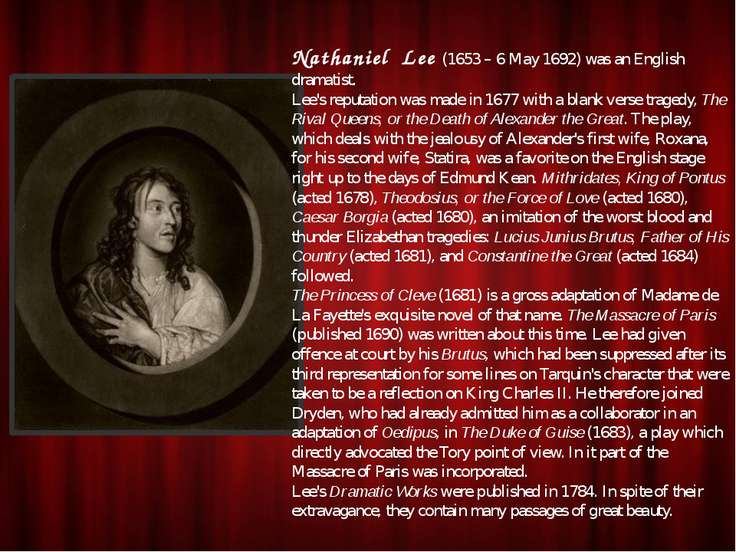 Nathaniel Lee (1653 – 6 May 1692) was an English dramatist. Lee's reputation ...