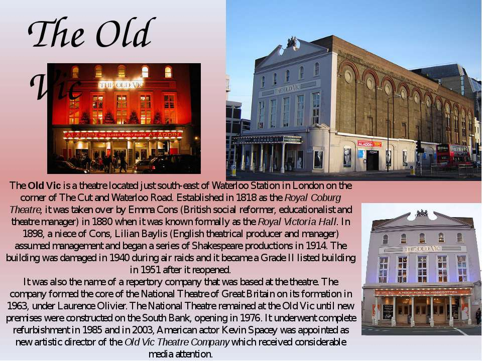 The Old Vic is a theatre located just south-east of Waterloo Station in Londo...