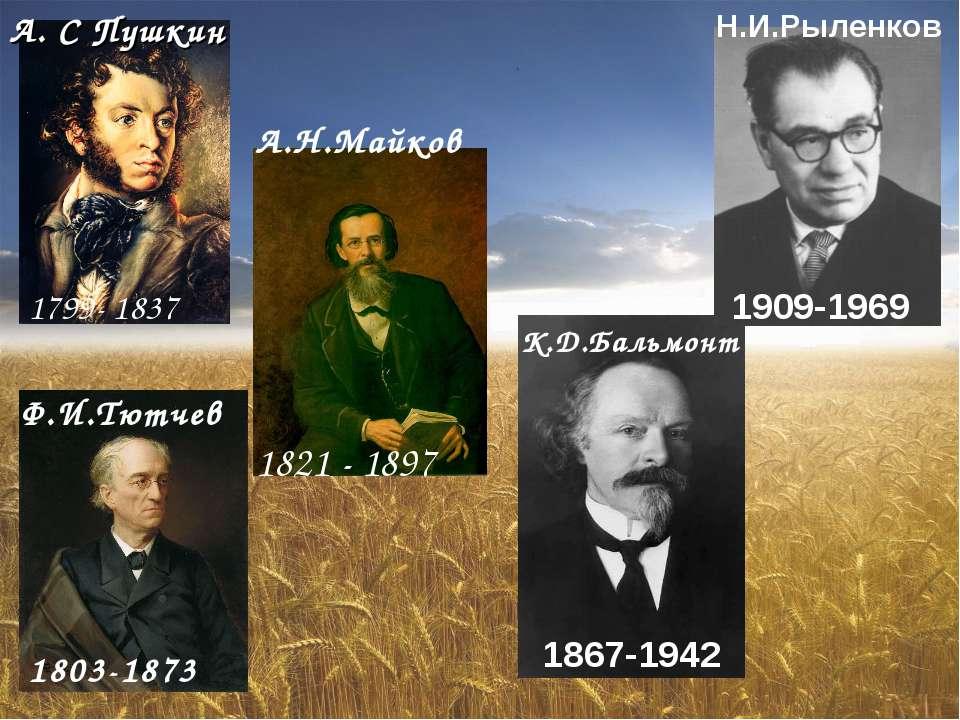 1821 - 1897 А. С Пушкин Ф.И.Тютчев А.Н.Майков К.Д.Бальмонт Н.И.Рыленков 1799-...