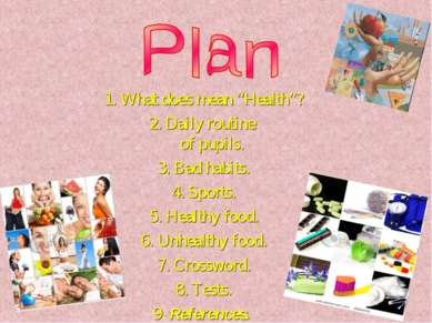 "1. What does mean ""Health""? 2. Daily routine of pupils. 3. Bad habits. 4. Spo..."