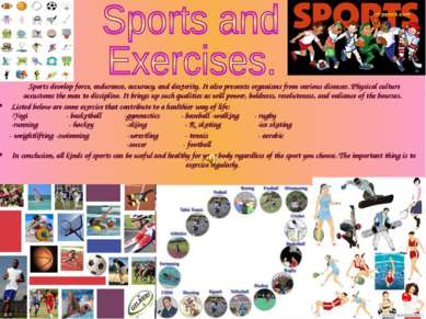 Sports develop force, endurance, accuracy, and dexterity. It also preve...