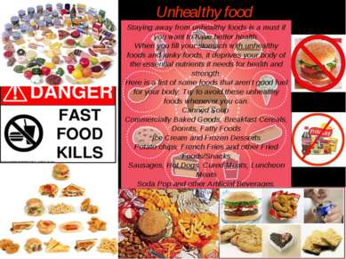 Staying away from unhealthy foods is a must if you want to have better health...