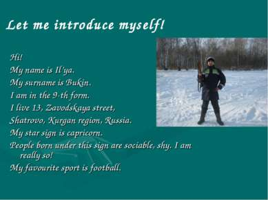 Let me introduce myself! Hi! My name is Il'ya. My surname is Bukin. I am in t...