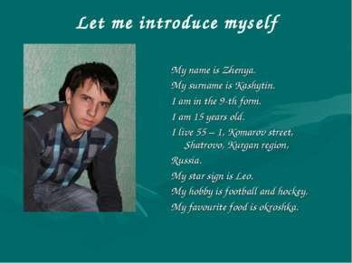 Let me introduce myself My name is Zhenya. My surname is Kashytin. I am in th...