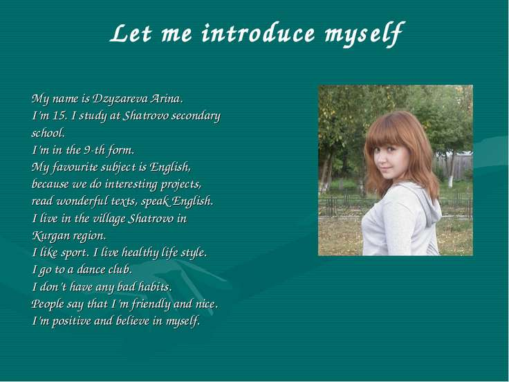 Let me introduce myself My name is Dzyzareva Arina. I'm 15. I study at Shatro...