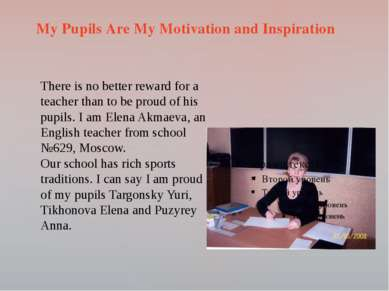 My Pupils Are My Motivation and Inspiration There is no better reward for a t...