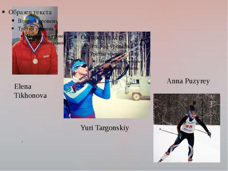 . Elena Tikhonova Yuri Targonskiy Anna Puzyrey