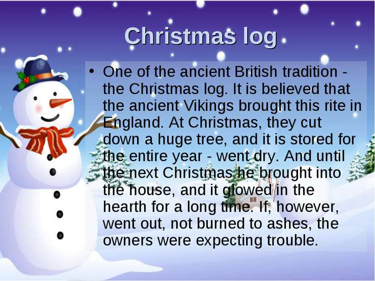 Christmas log One of the ancient British tradition - the Christmas log. It is...