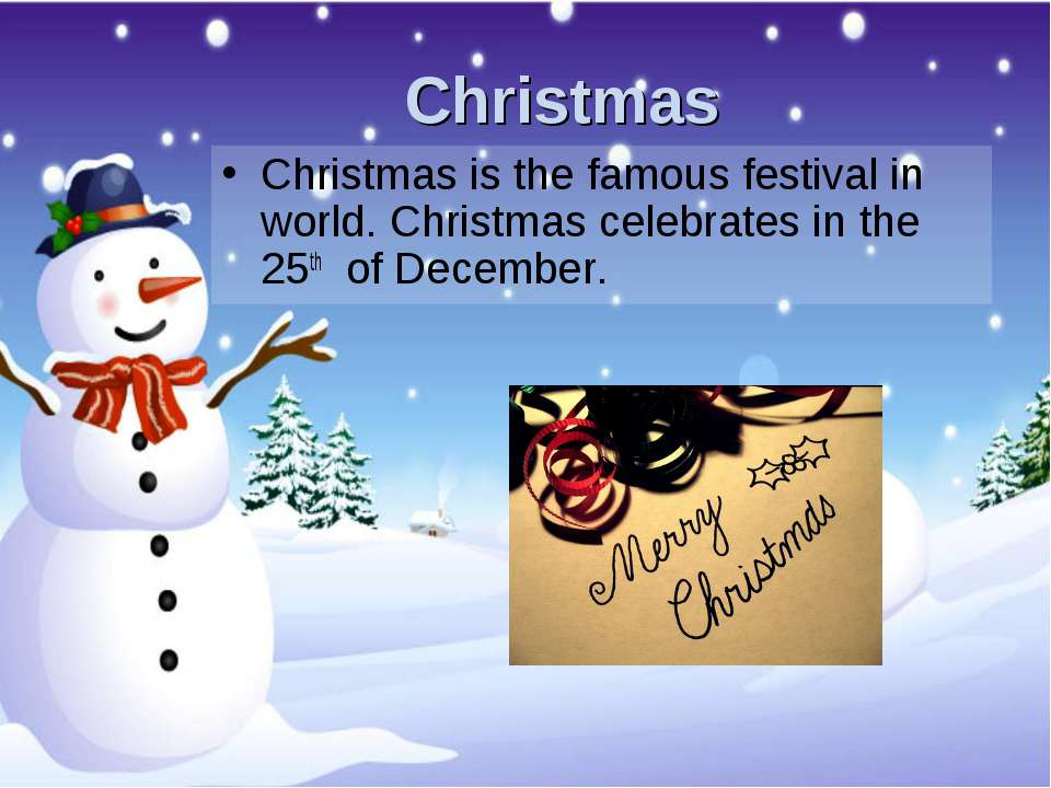 Christmas Christmas is the famous festival in world. Christmas celebrates in ...