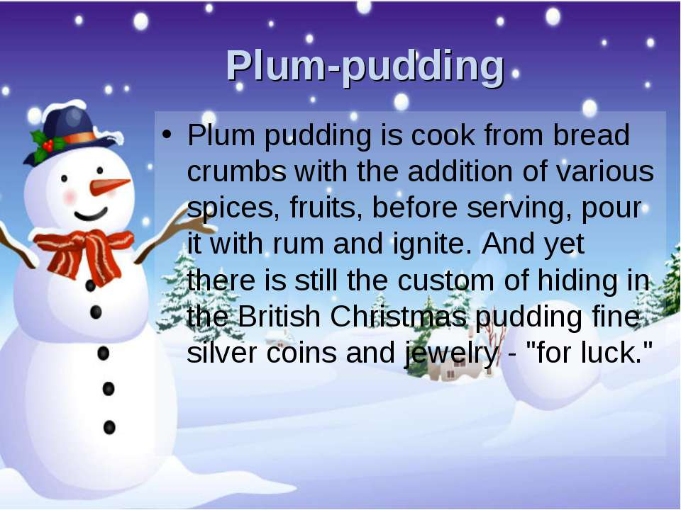 Plum-pudding Plum pudding is cook from bread crumbs with the addition of vari...