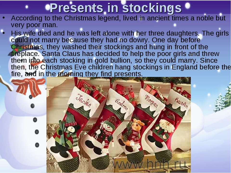 Presents in stockings According to the Christmas legend, lived in ancient tim...