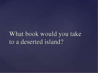 What book would you take to a deserted island?