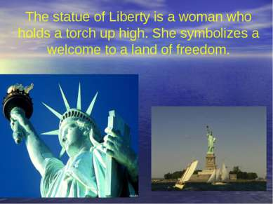 The statue of Liberty is a woman who holds a torch up high. She symbolizes a ...