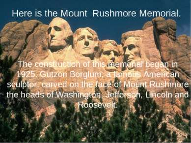 Here is the Mount Rushmore Memorial. The construction of this memorial began ...