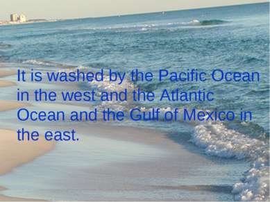 It is washed by the Pacific Ocean in the west and the Atlantic Ocean and the ...