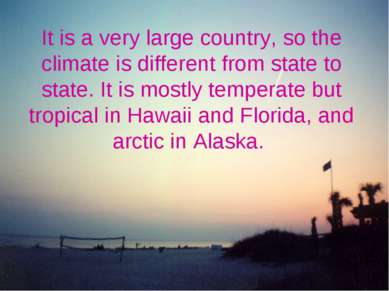 It is a very large country, so the climate is different from state to state. ...
