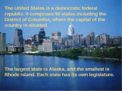 The United States is a democratic federal republic. It comprises 50 states in...
