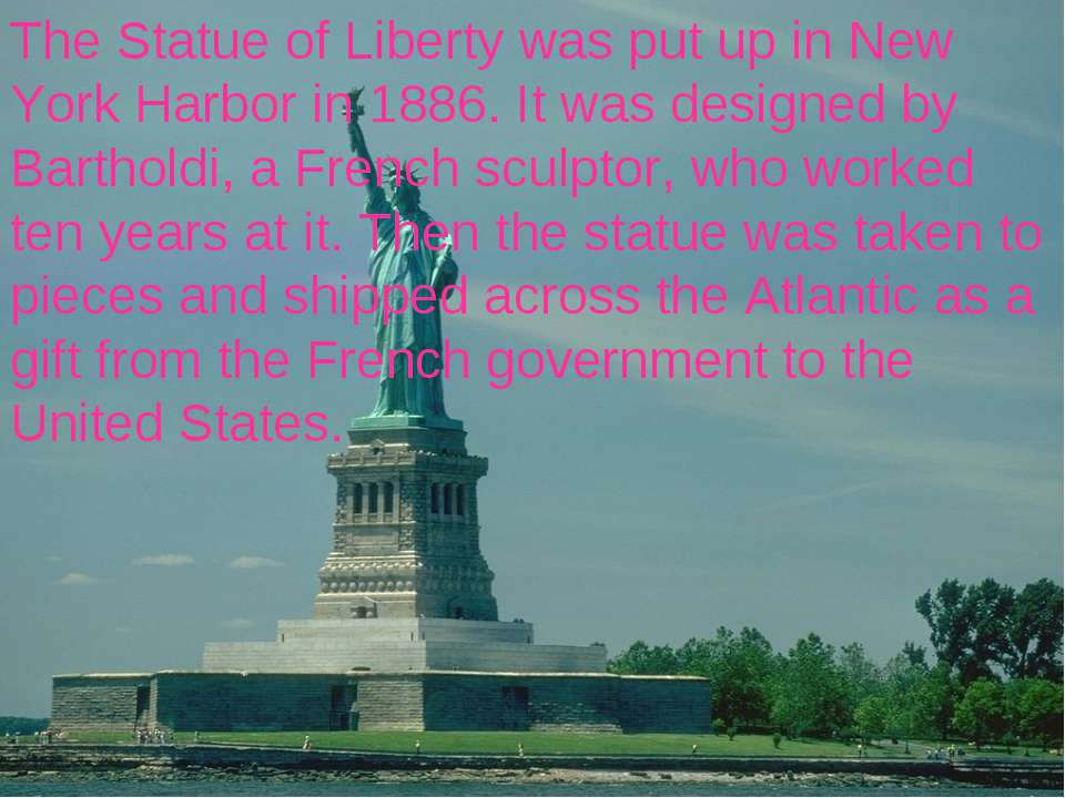 The Statue of Liberty was put up in New York Harbor in 1886. It was designed ...