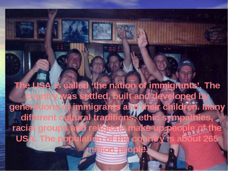 The USA is called 'the nation of immigrants'. The country was settled, built ...