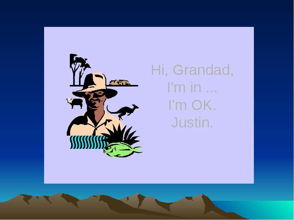 Hi, Grandad, I'm in ... I'm OK. Justin.