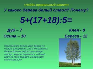 «Найди правильный ответ» У какого дерева белый ствол? Почему? 5+(17+18):5= Ду...
