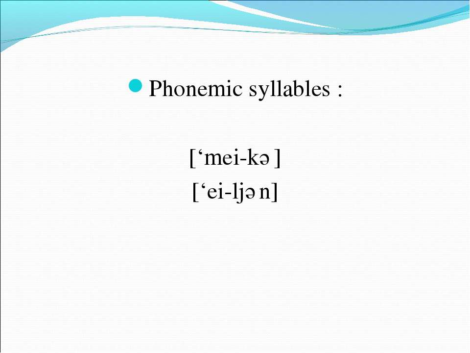 Phonemic syllables : ['mei-kә] ['ei-ljәn]