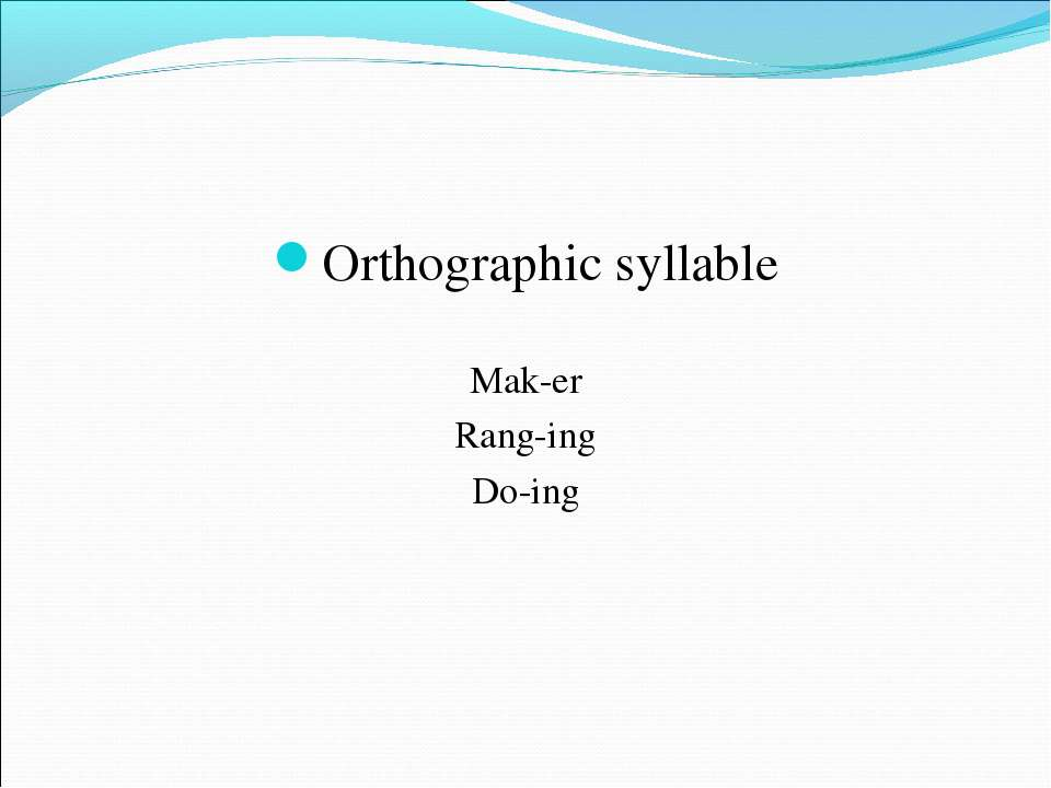 Orthographic syllable Mak-er Rang-ing Do-ing