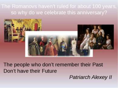 The Romanovs haven't ruled for about 100 years, so why do we celebrate this a...