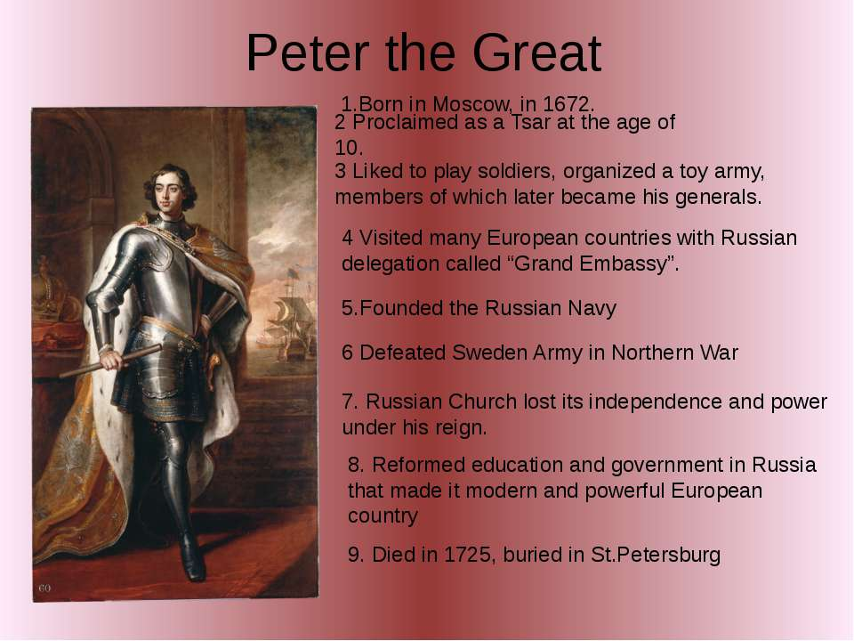 Peter the Great 1.Born in Moscow, in 1672. 2 Proclaimed as a Tsar at the age ...