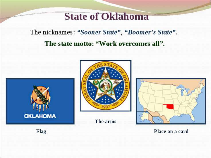 "State of Oklahoma The nicknames: ""Sooner State"", ""Boomer's State"". The state ..."
