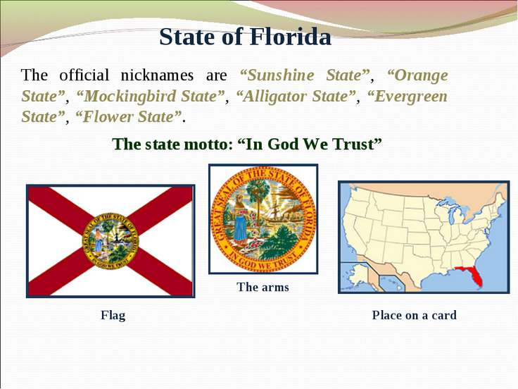"State of Florida The official nicknames are ""Sunshine State"", ""Orange State"",..."