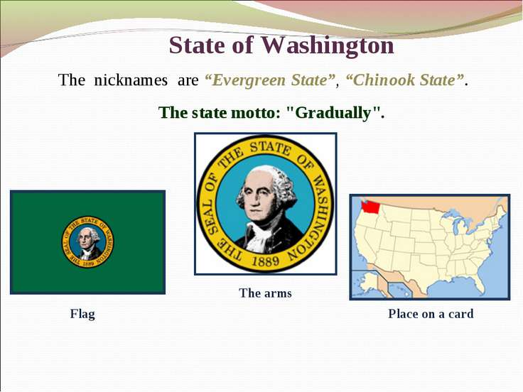 "State of Washington The nicknames are ""Evergreen State"", ""Chinook State"". The..."