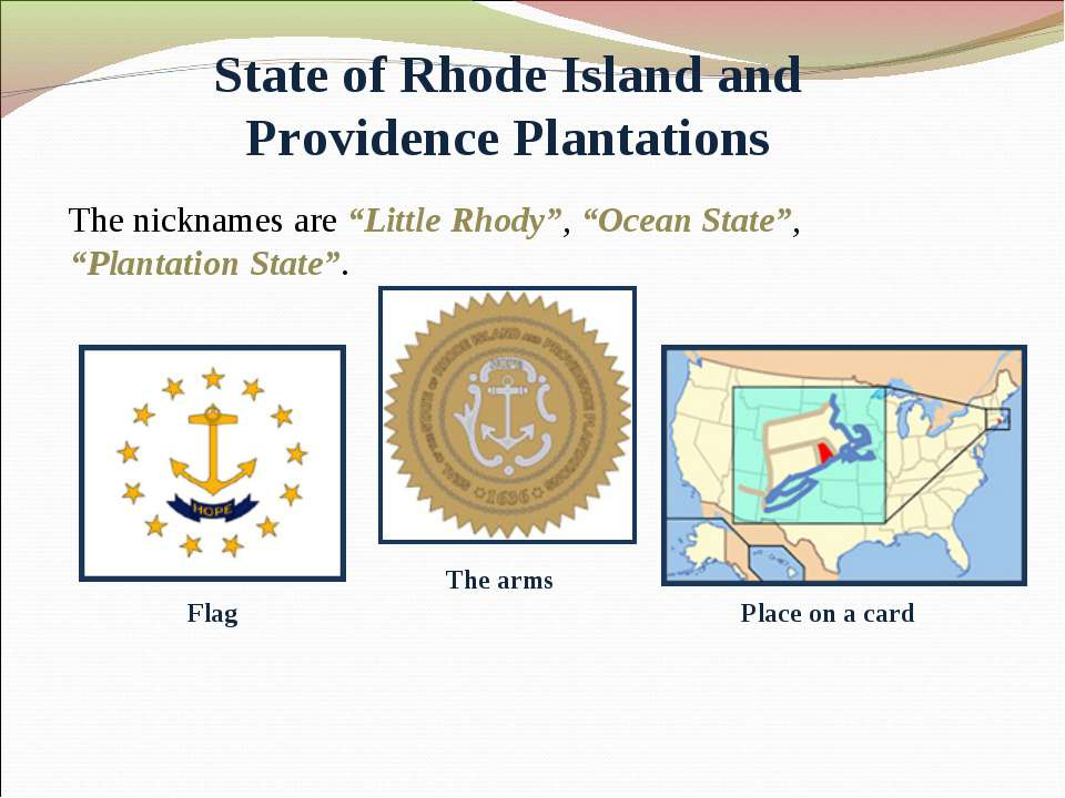 "State of Rhode Island and Providence Plantations The nicknames are ""Little Rh..."