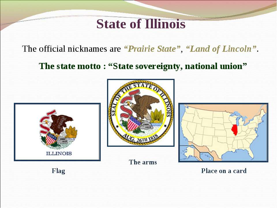 "State of Illinois The official nicknames are ""Prairie State"", ""Land of Lincol..."