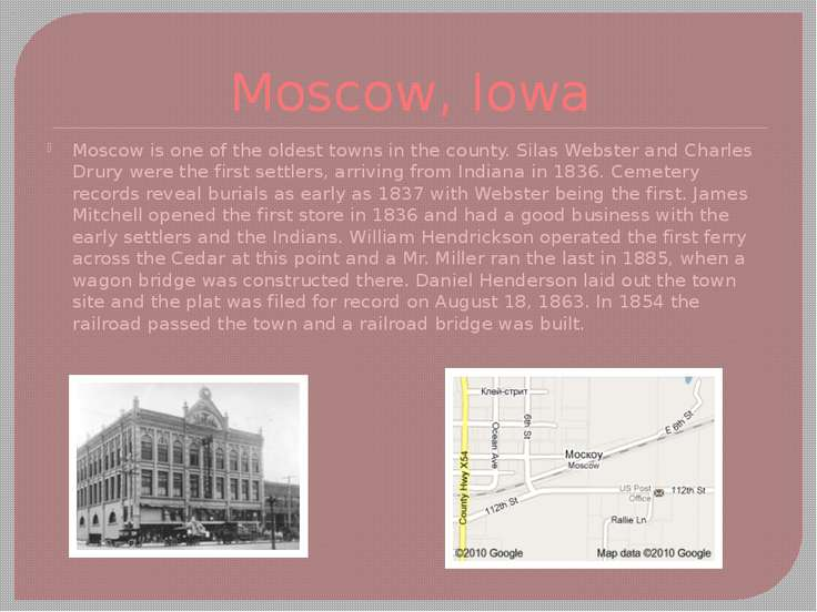 Moscow, Iowa Moscow is one of the oldest towns in the county. Silas Webster a...
