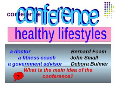 conference a doctor Bernard Foam a fitness coach John Small a government advi...