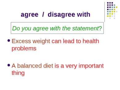 agree / disagree with Excess weight can lead to health problems A balanced di...