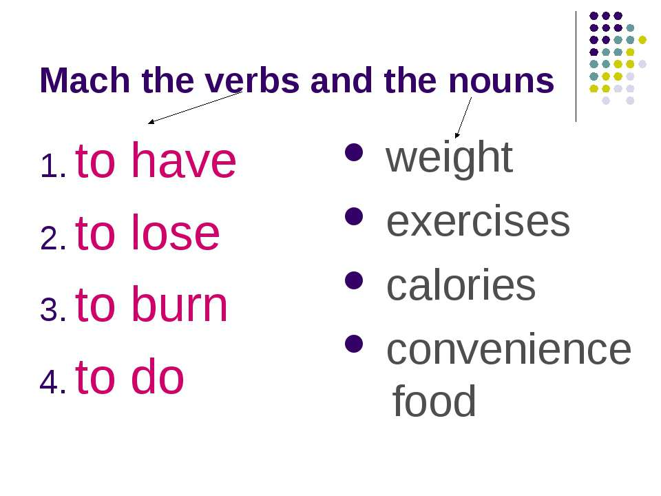 Mach the verbs and the nouns to have to lose to burn to do weight exercises c...
