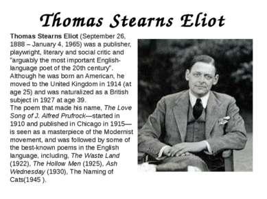 Thomas Stearns Eliot Thomas Stearns Eliot (September 26, 1888 – January 4, 19...