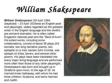 William Shakespeare William Shakespeare (26 April 1564 (baptized) – 23 April ...