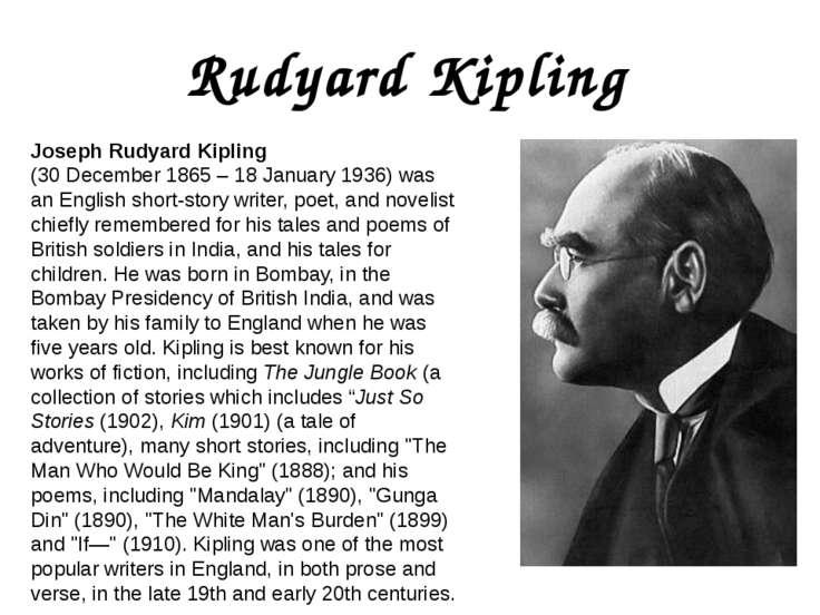 Rudyard Kipling Joseph Rudyard Kipling (30 December 1865 – 18 January 1936) w...