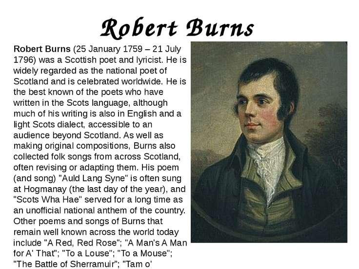 Robert Burns Robert Burns (25 January 1759 – 21 July 1796) was a Scottish poe...