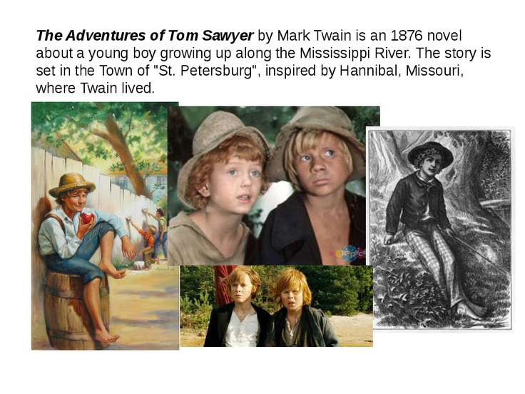 The Adventures of Tom Sawyer by Mark Twain is an 1876 novel about a young boy...