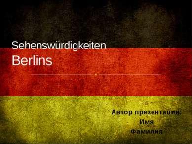 Автор презентации: Имя Фамилия Sehenswürdigkeiten Berlins